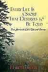 Every Life Is a Story That Deserves to Be Told: True Stories of Life's Ups and D