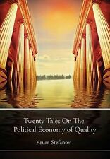 Twenty Tales on the Political Economy of Quality by Krum Stefanov (2012,...