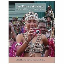 The Things We Value : Culture and History in Solomon Islands (2014, Hardcover)