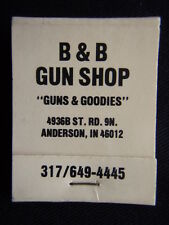B & B GUN SHOP GUNS & GOODIES 4936B ST. RD. 9N ANDERSON IN 317 6494445 MATCHBOOK