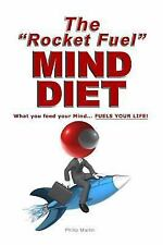 The Rocket Fuel MIND DIET : What You Feed Your Mind - Fuels Your Life! by...