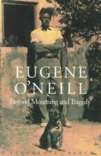 Eugene O`Neill: Beyond Mourning and Tragedy by Black, Stephen A.