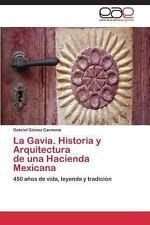La Gavia. Historia y Arquitectura de una Hacienda Mexicana by Gómez Carmona...
