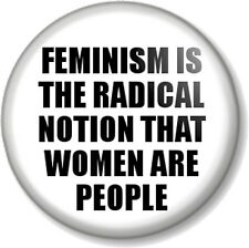 """FEMINISM IS THE RADICAL NOTION..."" Quote  1"" Pin Button Badge Feminist Slogan"