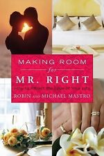 Making Room for Mr. Right : How to Attract the Love of Your Life by Robin...
