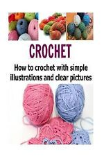 Crochet: How to Crochet with Simple Illustrations and Clear Pictures :...