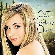 Prelude...The Best of Charlotte Church by Charlotte Church (CD, Nov-2002, So(1A)