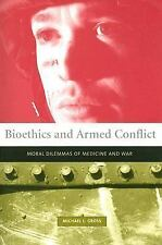 Bioethics and Armed Conflict: Moral Dilemmas of Medicine and War Basic Bioethic