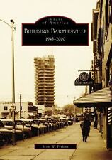 Building Bartlesville, 1945-2000 (Images of America: Oklahoma) by Perkins, Scott