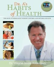 Dr. A's Habits of Health : The Path to Permanent Weight Control Wayne Andersen