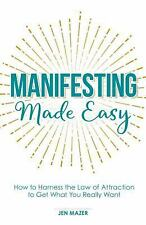 Manifesting Made Easy : How to Harness the Law of Attraction to Get What You...