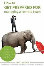 How to Get Prepared for Managing a Remote Team : Lessons Learned in...