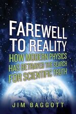 Farewell to Reality: How Modern Physics Has Betrayed the Search for Scientific T