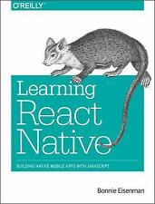 Learning React Native : Building Native Mobile Apps with JavaScript by Bonnie...