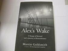 Alex's Wake: A Voyage of Betrayal and a Journey of Remembrance by Martin Goldsmi