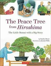 The Peace Tree from Hiroshima : A Little Japanese Bonsai with a Big Story by...
