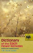 Dictionary of the Bach Flower Remedies : Positive and Negative Aspects by T....