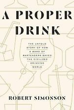A Proper Drink Robert Simonson NEW Story Of How Bartenders Saved Drinking World