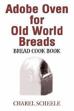 Adobe Oven for Old World Breads: Bread Cook Book - Scheele, Charel - Paperback