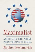Maximalist: America in the World from Truman to Obama by Sestanovich, Stephen