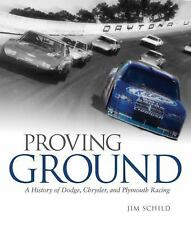 Proving Ground: A History of Dodge, Chrysler, and Plymouth Racing by Schild, Ji