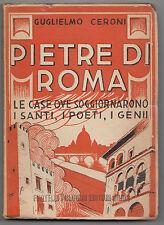 G. CERONI-PIETRE DI ROMA LE CASE DOVE SOGGIORNARONO I SANTI, POETI, GENI 1945