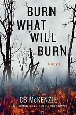 Burn What Will Burn : A Novel by C. B. McKenzie (2016, Hardcover)