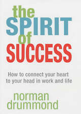 The Spirit of Success: How to Connect Your Heart to Your Head in Work and...