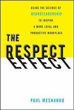 The Respect Effect: Using the Science of Neuroleadership to Inspire a More Loyal