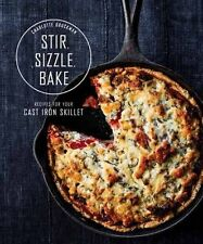 Stir, Sizzle, Bake: Recipes for Your Cast-Iron Skillet [Hardcover]