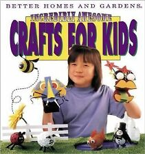 Incredibly Awesome Crafts for Kids by Better Homes & Gardens Like NEW