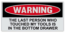 Funny Warning Stickers - Last Person Touched My Tools In Bottom Drawer