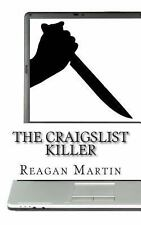 The Craigslist Killer : A Biography of Richard Beasley by Reagan Martin...