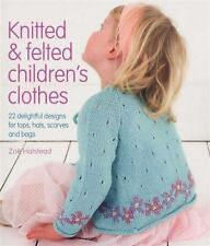 Knitted & Felted Children's Clothes: 22 Delightful Designs for Tops, Hats, Scarv