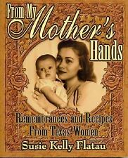From My Mother's Hands : Texas Women's Memories and Recipes by Susie Kelly Flata