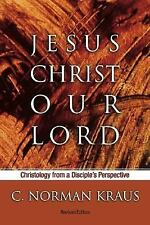 Jesus Christ Our Lord: Christology from a Disciple's Perspective, Kraus, C. Norm