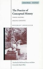 The Practice of Conceptual History: Timing History, Spacing Concepts (Cultural..