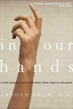 In Our Hands : A Hand Surgeon's Tales of the Body's Most Exquisite Ins-ExLibrary