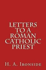 Letters to a Roman Catholic Priest by H. Ironside (2014, Paperback)