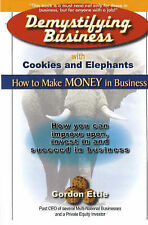 [ DEMYSTIFYING BUSINESS WITH COOKIES AND ELEPHANTS HOW TO MAKE MONEY IN BUSINESS