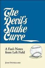 The Devil's Snake Curve  A Fan's Notes from Left Field by Josh Ostergaard (2014)