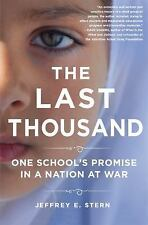 The Last Thousand : One School's Promise in a Nation at War by Jeffrey E....