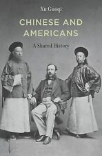 Chinese and Americans : A Shared History by Guoqi Xu (2014, Hardcover)