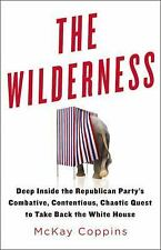 The Wilderness : Deep Inside the Republican Party's Combative, Contentious,...