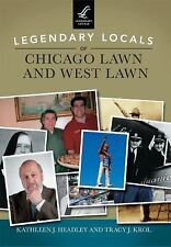Legendary Locals of Chicago Lawn and West Lawn, Krol, Tracy J., Headley, Kathlee
