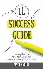 Law School Success Guides: The 1L Success Guide : Learning the Law, Acing...