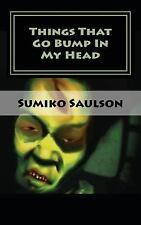 Things That Go Bump in My Head : A Book of Short Stories by Sumiko Saulson...