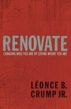 Renovate: Changing Who You Are by Loving Where You Are by Crump Jr., Léonce B.