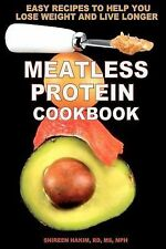 Meatless Protein Cookbook : Easy Recipes to Help You Lose Weight and Live...