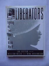 Liberators : Fighting on Two Fronts in World War II by William Miles, Lou Potter